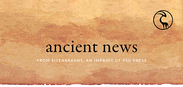 Ancient News: From Eisenbrauns, an Imprint of PSU Press