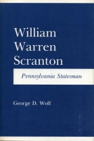 Cover image for William Warren Scranton: Pennsylvania Statesman By George  D. Wolf