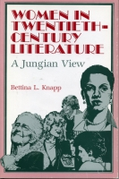 Cover image for Women in Twentieth-Century Literature: A Jungian View By Bettina Knapp