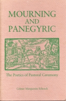 Cover image for Mourning and Panegyric: The Poetics of Pastoral Ceremony By Celeste Schenck