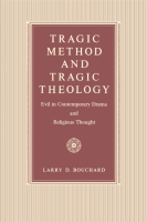 Cover image for Tragic Method and Tragic Theology: Evil in Contemporary Drama and Religious Thought By Larry  D. Bouchard