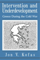 Cover image for Intervention and Underdevelopment: Greece During the Cold War By Jon Kofas