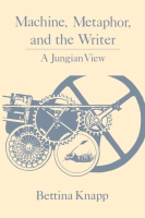 Cover image for Machine, Metaphor, and the Writer: A Jungian View By Bettina Knapp