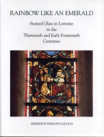 Cover image for Rainbow Like an Emerald: Stained Glass in Lorraine in the Thirteenth and Early Fourteenth Centuries By Meredith Parsons Lillich