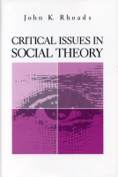 Cover image for Critical Issues in Social Theory By John  Kenneth Rhoads