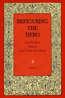 Cover image for Refiguring the Hero: From Peasant to Noble in Lope de Vega and Calderón By Dian Fox