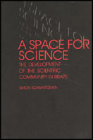 Cover image for A Space for Science: The Development of the Scientific Community in Brazil By Simon Schwartzman