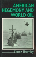 Cover image for American Hegemony and World Oil: The Industry, the State System, and the World Economy By Simon Bromley