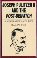 "Cover image for Joseph Pulitzer II and the ""Post-Dispatch"": A Newspaperman's Life By Daniel  W. Pfaff"