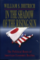 Cover image for In the Shadow of the Rising Sun: The Political Roots of American Economic Decline By William  S. Dietrich