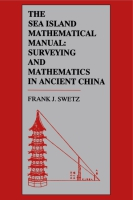 Cover image for The Sea Island Mathematical Manual: Surveying and Mathematics in Ancient China By Frank J. Swetz