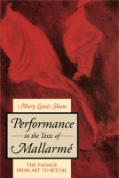 Cover image for Performance in the Texts of Mallarmé: The Passage from Art to Ritual By Mary Lewis Shaw