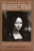 Cover image for The Invention of the Renaissance Woman: The Challenge of Female Independence in the Literature and Thought of Italy and England By Pamela J. Benson