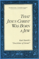 "Cover image for That Jesus Christ Was Born a Jew: Karl Barth's ""Doctrine of Israel"" By Katherine Sonderegger"