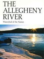 Cover image for The Allegheny River: Watershed of the Nation By Jim Schafer and Mike Sajna