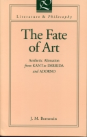 Cover image for The Fate of Art: Aesthetic Alienation from Kant to Derrida and Adorno By J. M. Bernstein