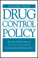Cover image for Drug Control Policy: Essays in Historical and Comparative Perspective Edited by William  O. Walker III