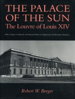 Cover image for The Palace of the Sun: The Louvre of Louis XIV By Robert  W. Berger