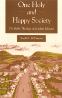 Cover image for One Holy and Happy Society: The Public Theology of Jonathan Edwards By Gerald McDermott