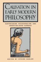Cover image for Causation in Early Modern Philosophy: Cartesianism, Occasionalism, and Preestablished Harmony Edited by Steven  M. Nadler