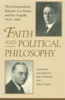 Cover image for Faith and Political Philosophy: The Correspondence between Leo Strauss and Eric Voegelin, 1934–1964 Edited by Peter Emberley and Barry Cooper