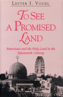 Cover image for To See A Promised Land: Americans and the Holy Land in the Nineteenth Century By Lester  I. Vogel