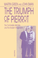 Cover image for The Triumph of Pierrot: The Commedia dell'Arte and the Modern Imagination By Martin Green and john swan