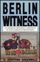 Cover image for Berlin Witness: An American Diplomat's Chronicle of East German's Revolution By G. Jonathan Greenwald