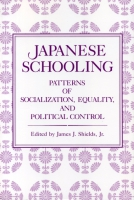 Cover image for Japanese Schooling: Patterns of Socialization, Equality, and Political Control Edited by James J. Shields