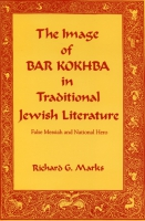 Cover image for The Image of Bar Kokhba in Traditional Jewish Literature: False Messiah and National Hero By Richard  G. Marks