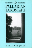 Cover image for The Palladian Landscape: Geographical Change and Its Cultural Representations in Sixteenth-Century Italy By Denis Cosgrove