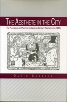 Cover image for The Aesthete in the City: The Philosophy and Practice of American Abstract Painting in the 1980s By David Carrier