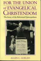 Cover image for For the Union of Evangelical Christendom: The Irony of the Reformed Episcopalians By Allen Guelzo