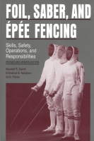 Cover image for Foil, Saber, and Épée Fencing: Skills, Safety, Operations, and Responsibilities By Maxwell  R. Garret, Emmanuil Kaidanov, and Gil Pezza