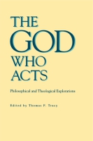 Cover image for The God Who Acts: Philosophical and Theological Explorations Edited by Thomas  F. Tracy