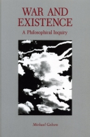 Cover image for War and Existence: A Philosophical Inquiry By Michael Gelven