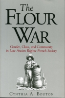 Cover image for The Flour War: Gender, Class, and Community in Late Ancien Régime French Society By Cynthia Bouton