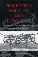Cover image for Perception, Empathy, and Judgment: An Inquiry into the Preconditions of Moral Performance By Arne Johan Vetlesen