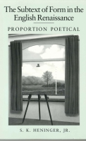Cover image for The Subtext of Form in the English Renaissance: Proportion Poetical By S. K. Heninger