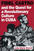 Cover for Fidel Castro and the Quest for a Revolutionary Culture in Cuba