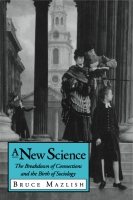 Cover image for A New Science: The Breakdown of Connections and the Birth of Sociology By Bruce Mazlish