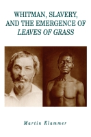 Cover for Whitman, Slavery, and the Emergence of Leaves of Grass
