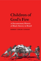 Cover image for Children of God's Fire: A Documentary History of Black Slavery in Brazil Edited by Robert Edgar Conrad