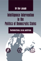 Cover image for Intelligence Intervention in the Politics of Democratic States: The United States, Israel, and Britain By Uri Bar-Joseph