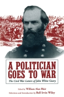 Cover image for A Politician Goes to War: The Civil War Letters of John White Geary Edited by William A. Blair