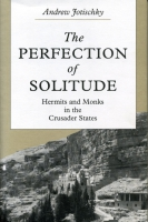 Cover image for The Perfection of Solitude: Hermits and Monks in the Crusader States By Andrew Jotischky