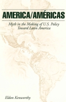 Cover image for America/Américas: Myth in the Making of U.S. Policy Toward Latin America By Eldon Kenworthy