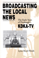 Cover image for Broadcasting the Local News: The Early Years of Pittsburgh's KDKA-TV By Lynn  Boyd Hinds