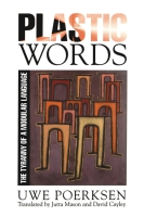 Cover image for Plastic Words: The Tyranny of a Modular Language By Uwe Poerksen