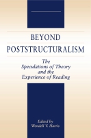 Cover image for Beyond Poststructuralism: The Speculations of Theory and the Experience of Reading By Wendell Harris